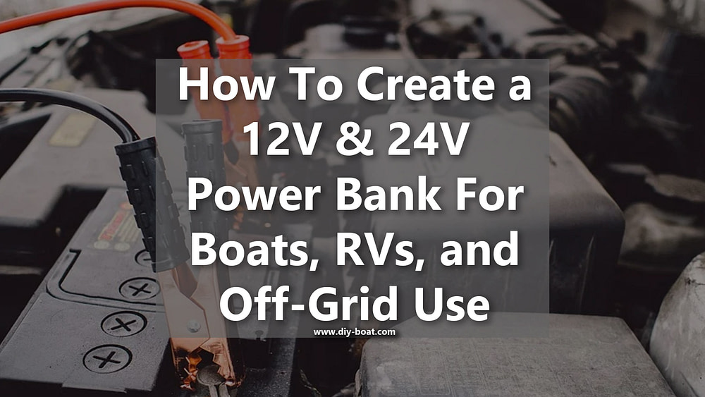 How to Create 12V 24V Power Bank for Boat RV Off-Grid